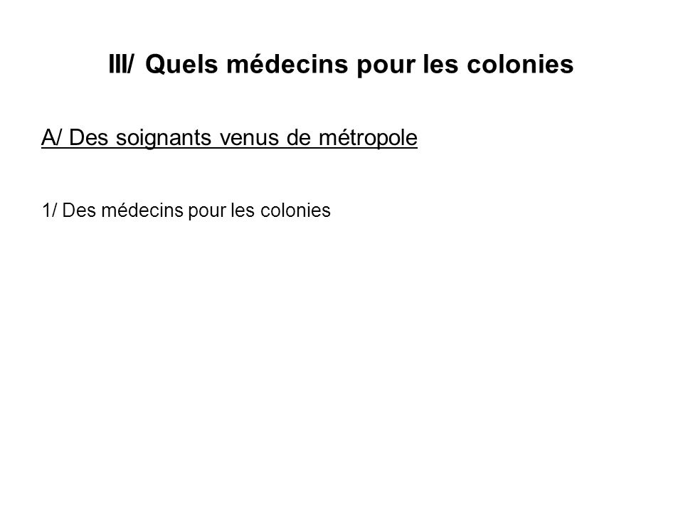 III/ Quels médecins pour les colonies A/ Des soignants venus de métropole 1/ Des médecins pour les colonies