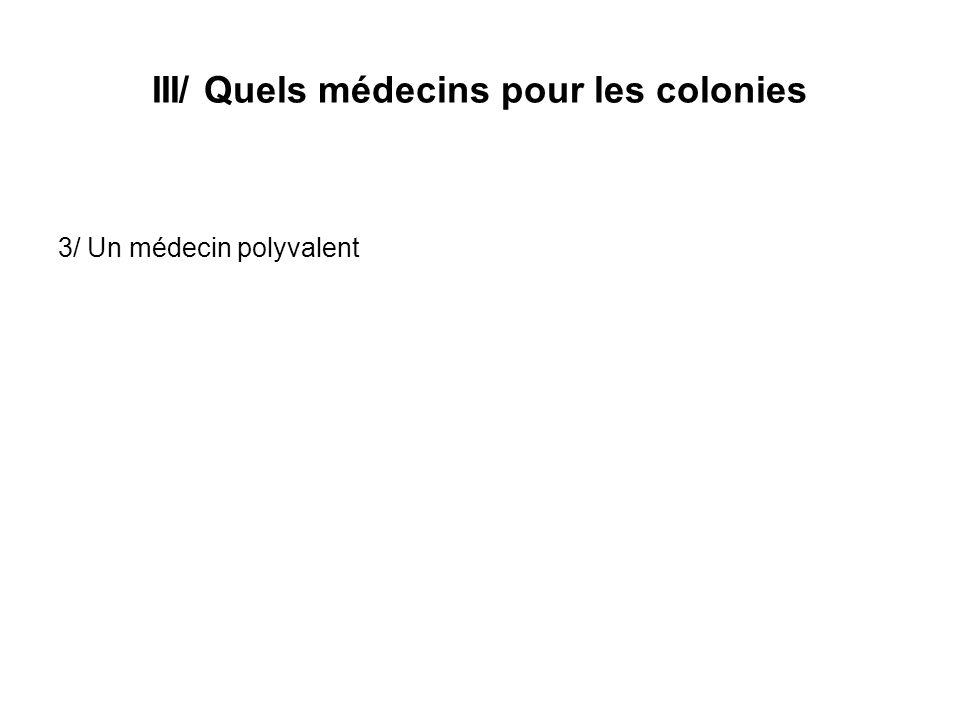 III/ Quels médecins pour les colonies 3/ Un médecin polyvalent