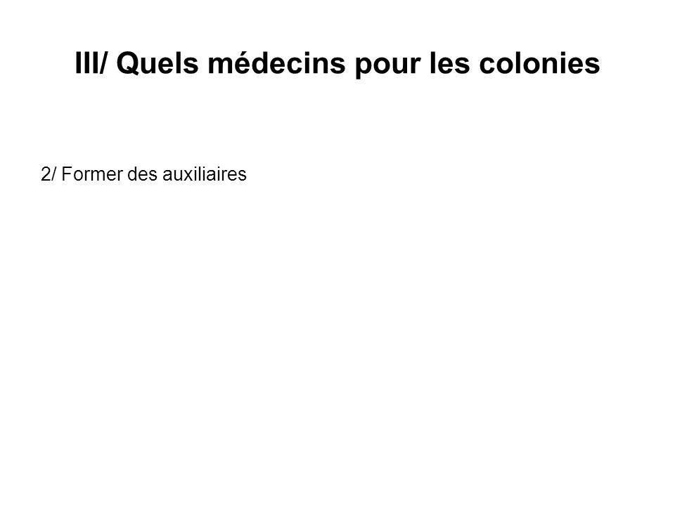 III/ Quels médecins pour les colonies 2/ Former des auxiliaires