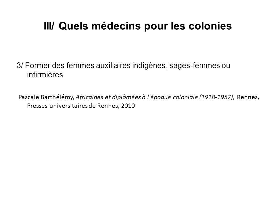 III/ Quels médecins pour les colonies 3/ Former des femmes auxiliaires indigènes, sages-femmes ou infirmières Pascale Barthélémy, Africaines et diplôm