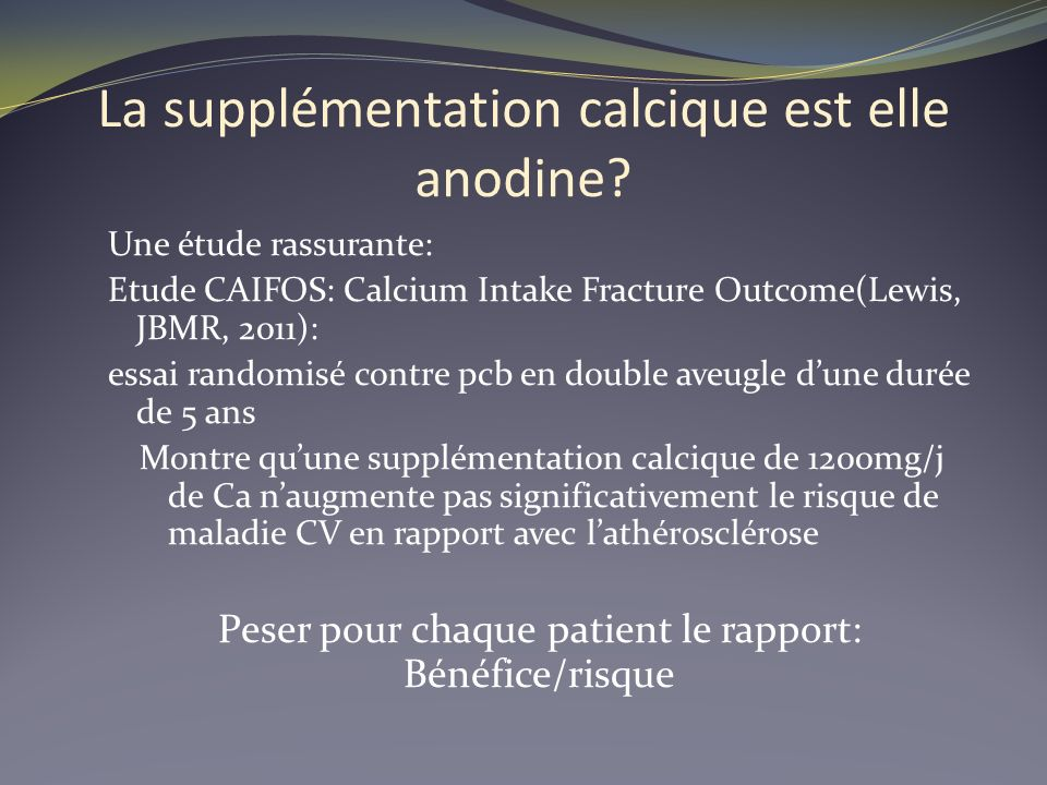 La supplémentation calcique est elle anodine? Une étude rassurante: Etude CAIFOS: Calcium Intake Fracture Outcome(Lewis, JBMR, 2011): essai randomisé