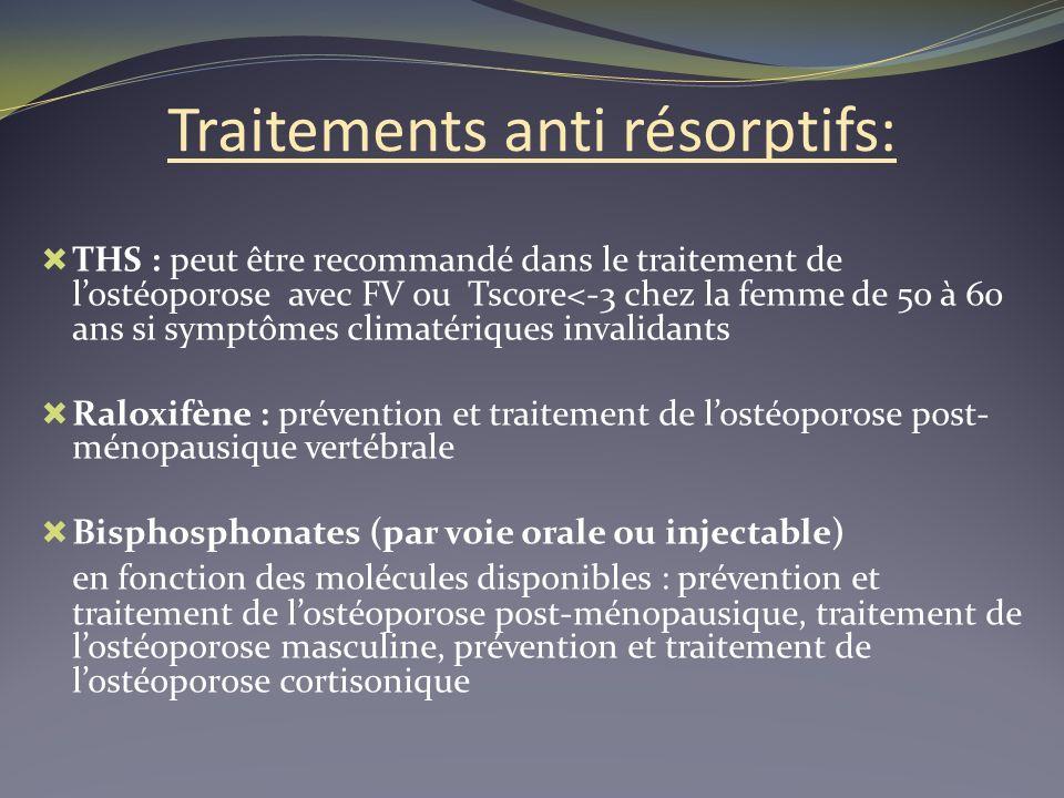 Traitements anti résorptifs: THS : peut être recommandé dans le traitement de lostéoporose avec FV ou Tscore<-3 chez la femme de 50 à 60 ans si symptô