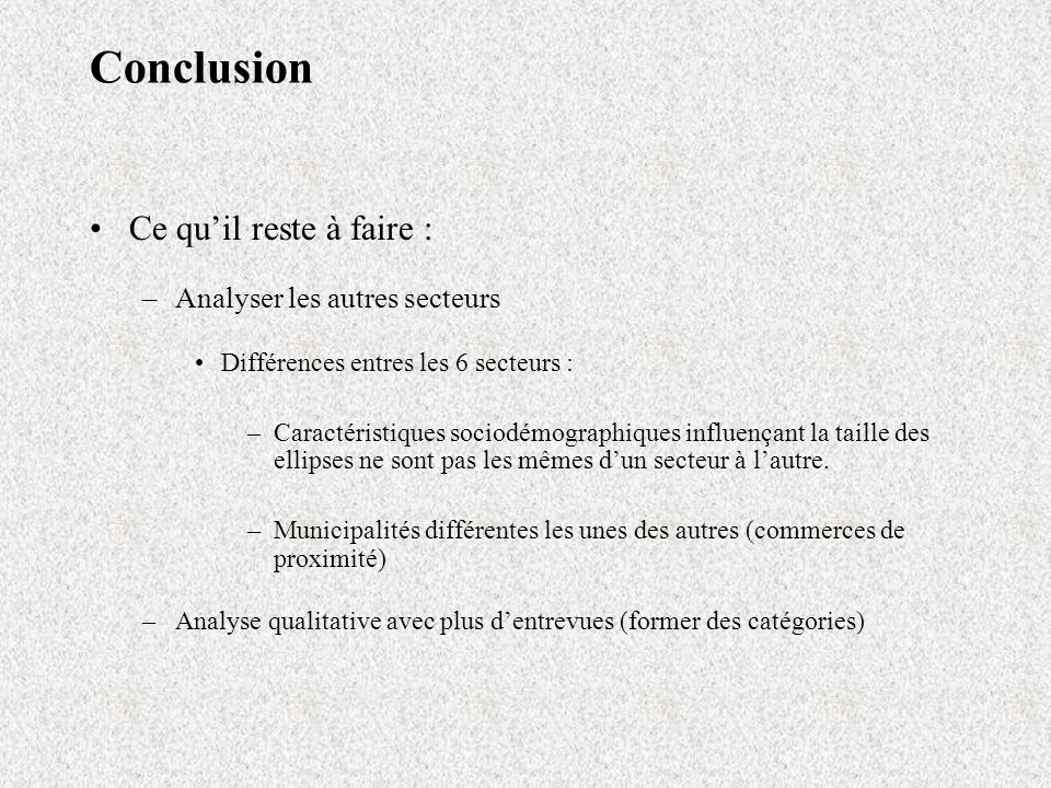 Conclusion Ce quil reste à faire : –Analyser les autres secteurs Différences entres les 6 secteurs : –Caractéristiques sociodémographiques influençant
