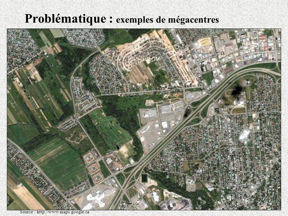 Problématique : exemples de mégacentres Source : http://www.maps.google.ca