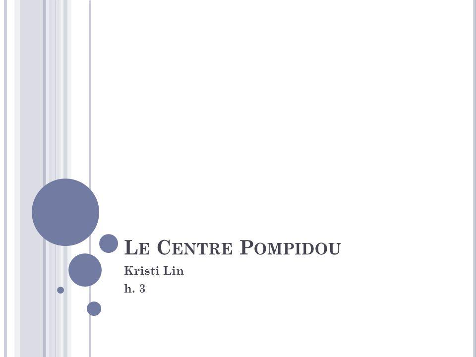 L E C ENTRE P OMPIDOU Kristi Lin h. 3