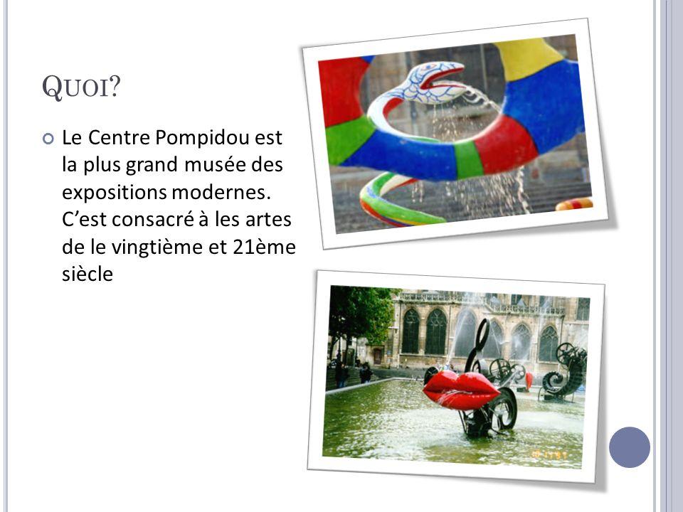 Q UOI ? Le Centre Pompidou est la plus grand musée des expositions modernes. Cest consacré à les artes de le vingtième et 21ème siècle