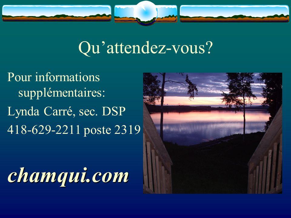 Quattendez-vous? Pour informations supplémentaires: Lynda Carré, sec. DSP 418-629-2211 poste 2319chamqui.com