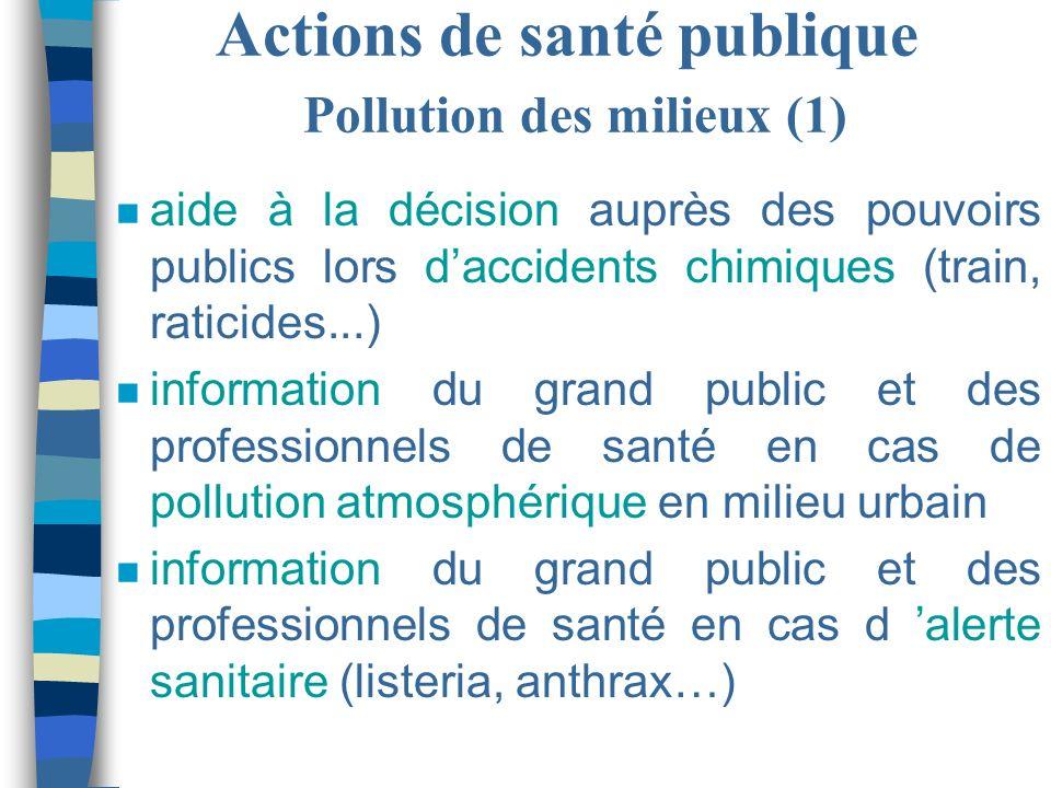 Actions de santé publique Pollution des milieux (1) n aide à la décision auprès des pouvoirs publics lors daccidents chimiques (train, raticides...) n