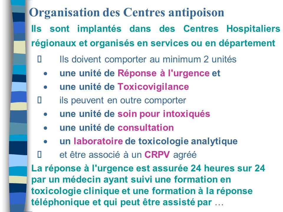 Organisation des Centres antipoison Ils sont implantés dans des Centres Hospitaliers régionaux et organisés en services ou en département Ils doivent