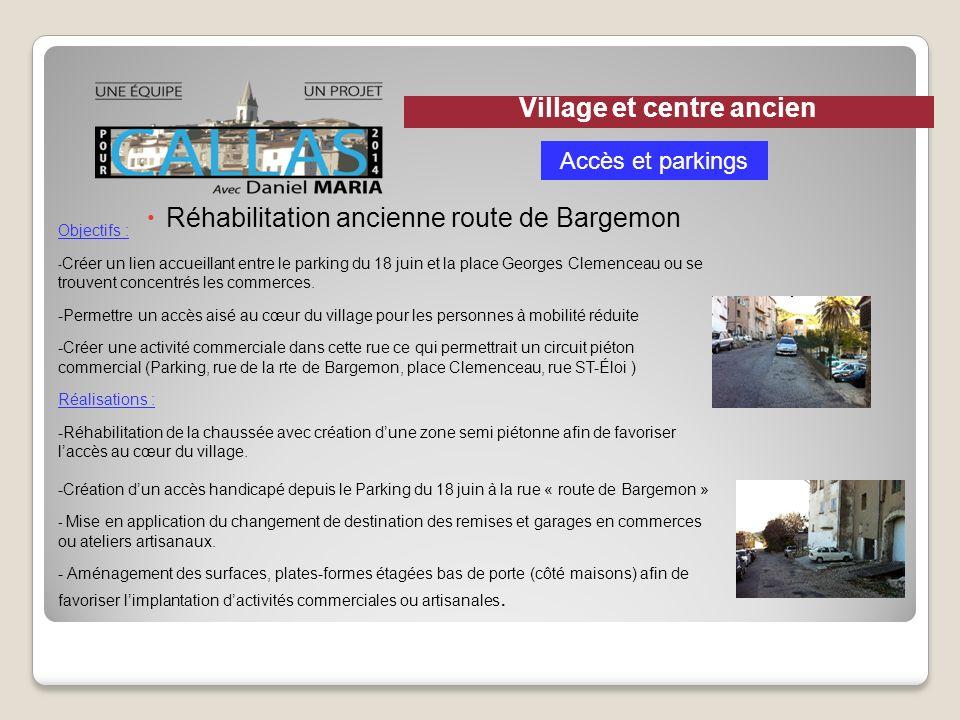 Réhabilitation ancienne route de Bargemon Objectifs : - Créer un lien accueillant entre le parking du 18 juin et la place Georges Clemenceau ou se tro