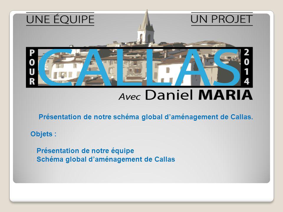 Présentation de notre schéma global daménagement de Callas. Objets : Présentation de notre équipe Schéma global daménagement de Callas