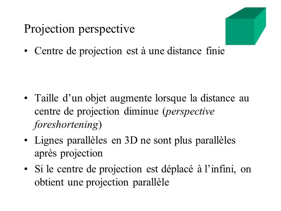 Projection perspective Centre de projection est à une distance finie Taille dun objet augmente lorsque la distance au centre de projection diminue (pe