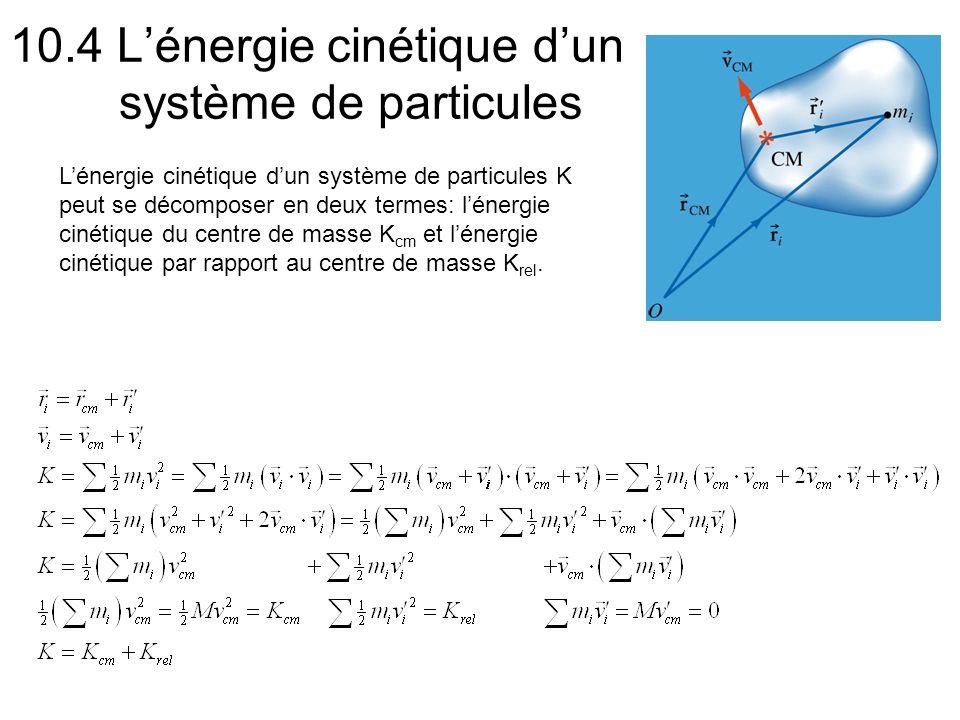 10.4 Lénergie cinétique dun système de particules Lénergie cinétique dun système de particules K peut se décomposer en deux termes: lénergie cinétique