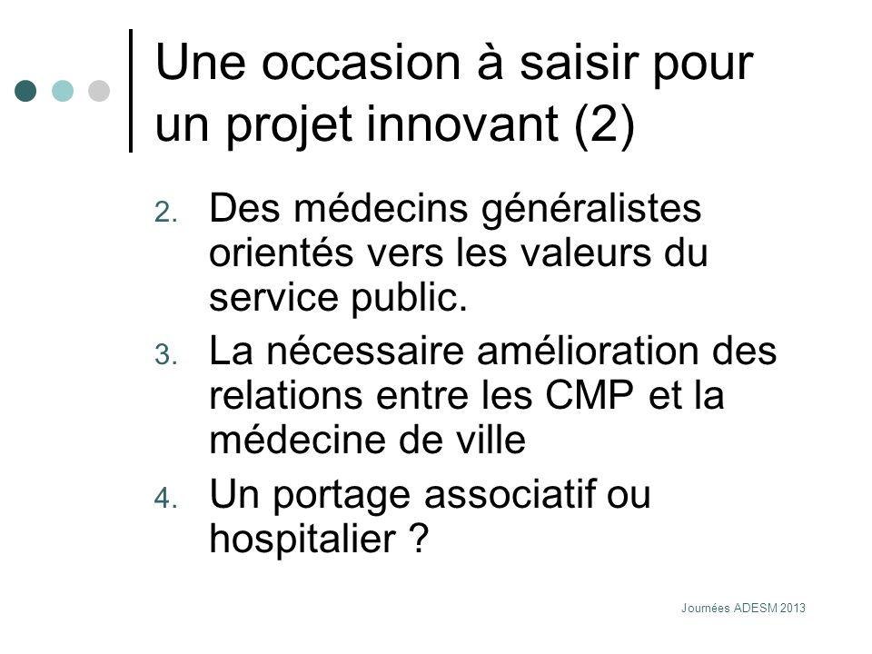 Journées ADESM 2013 Une occasion à saisir pour un projet innovant (2) 2. Des médecins généralistes orientés vers les valeurs du service public. 3. La