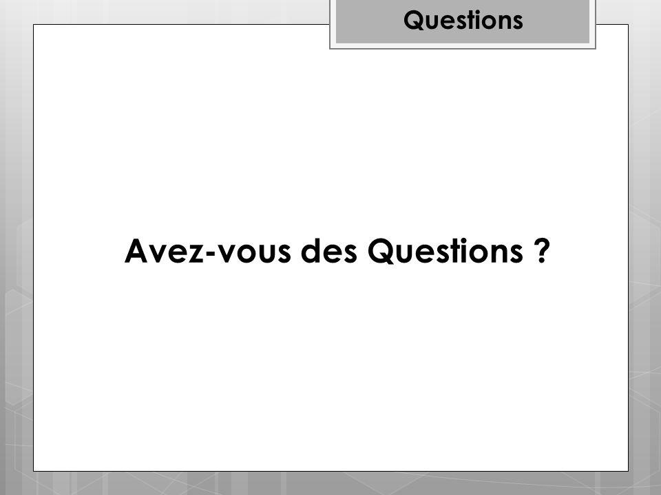 Avez-vous des Questions ? Questions
