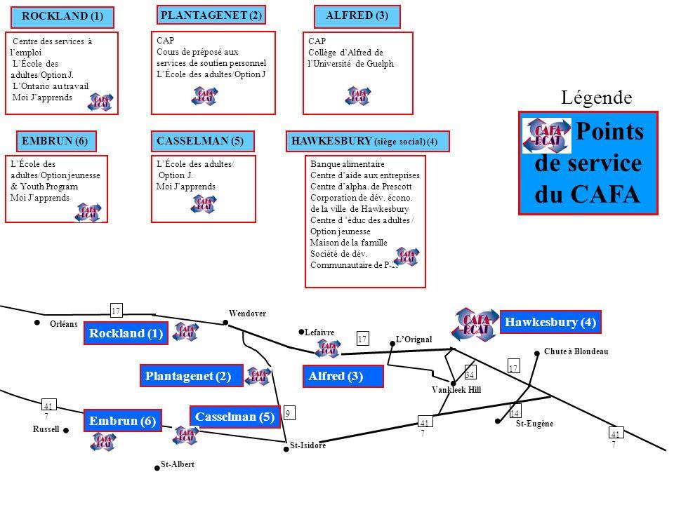 Hawkesbury (4) Casselman (5) Chute à Blondeau St-Eugène Vankleek Hill LOrignal Lefaivre Plantagenet (2) St-Isidore Embrun (6) Rockland (1) Orléans St-Albert Russell Wendover 17 14 41 7 Alfred (3) 34 41 7 17 41 7 9 17 ROCKLAND (1) PLANTAGENET (2) HAWKESBURY (siège social) (4) EMBRUN (6)CASSELMAN (5) Centre des services à lemploi LÉcole des adultes/Option J.