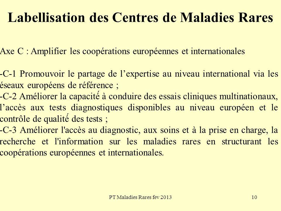 PT Maladies Rares fev 201310 Labellisation des Centres de Maladies Rares Axe C : Amplifier les coopérations européennes et internationales -C-1 Promou
