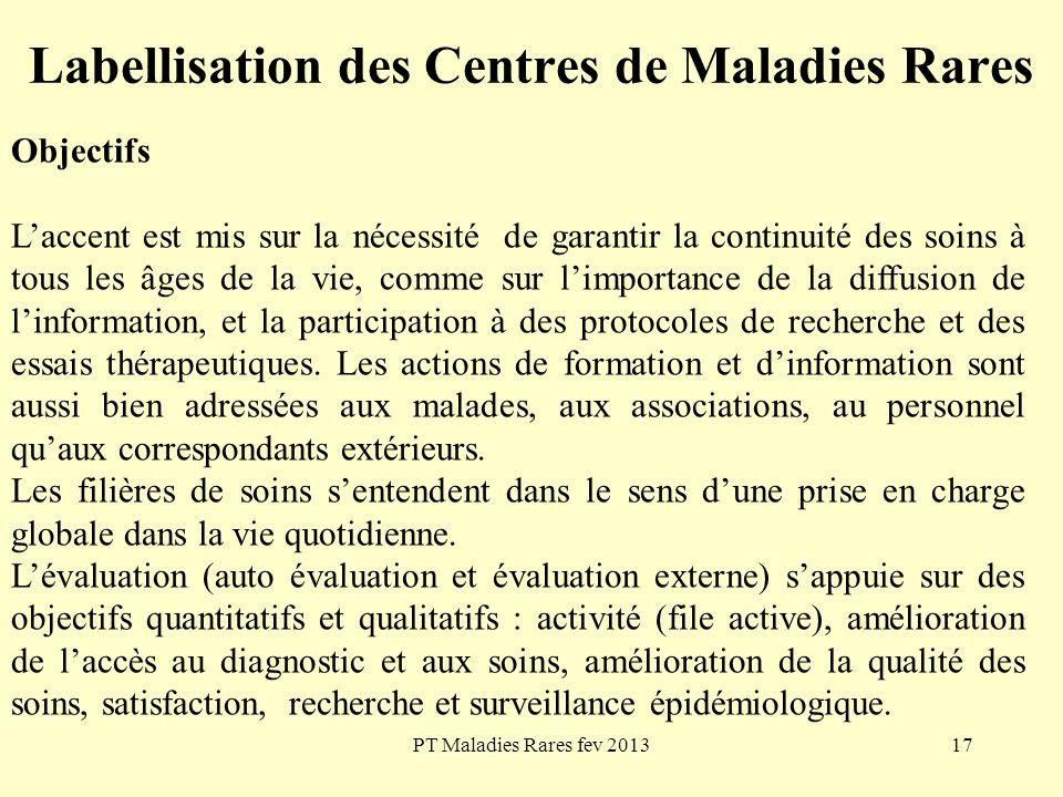PT Maladies Rares fev 201317 Labellisation des Centres de Maladies Rares Objectifs Laccent est mis sur la nécessité de garantir la continuité des soin
