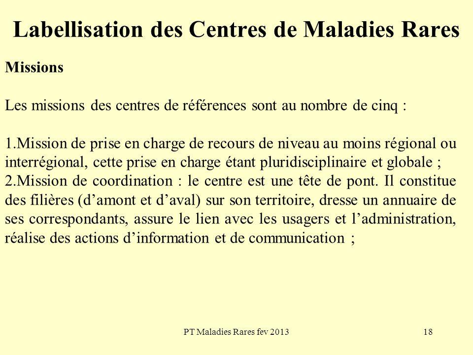 PT Maladies Rares fev 201318 Labellisation des Centres de Maladies Rares Missions Les missions des centres de références sont au nombre de cinq : 1.Mi