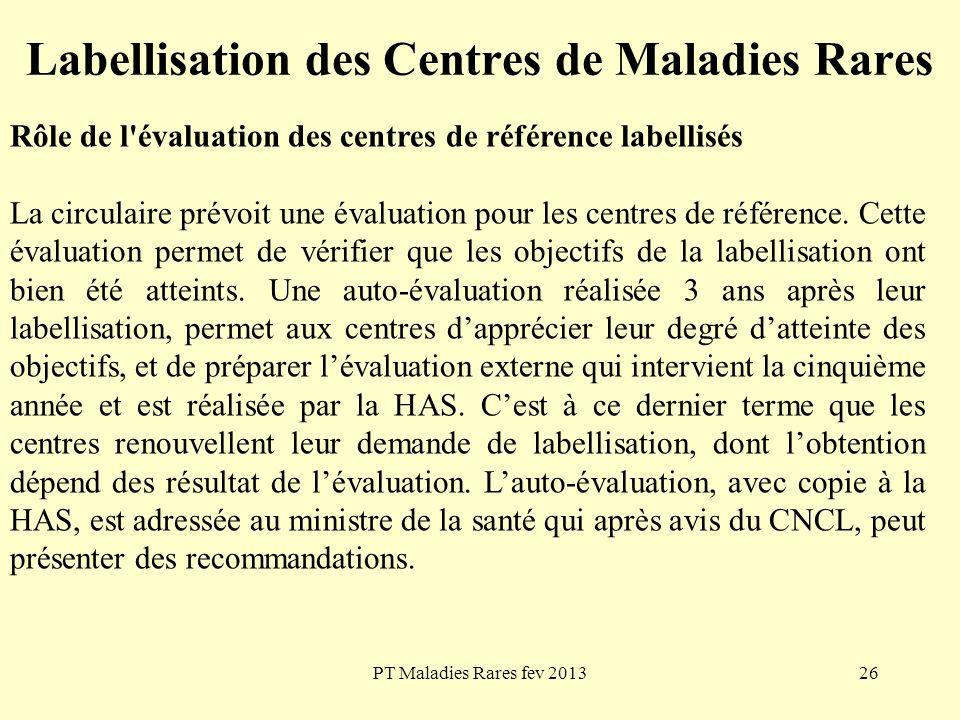 PT Maladies Rares fev 201326 Labellisation des Centres de Maladies Rares Rôle de l'évaluation des centres de référence labellisés La circulaire prévoi