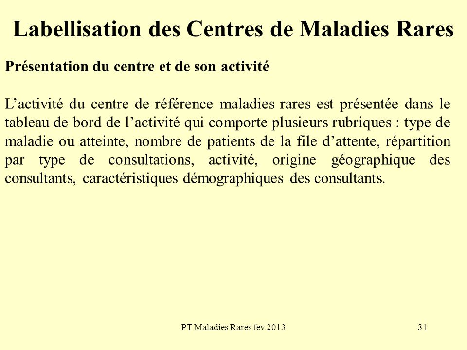 PT Maladies Rares fev 201331 Labellisation des Centres de Maladies Rares Présentation du centre et de son activité Lactivité du centre de référence ma