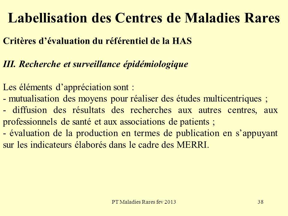 PT Maladies Rares fev 201338 Labellisation des Centres de Maladies Rares Critères dévaluation du référentiel de la HAS III. Recherche et surveillance