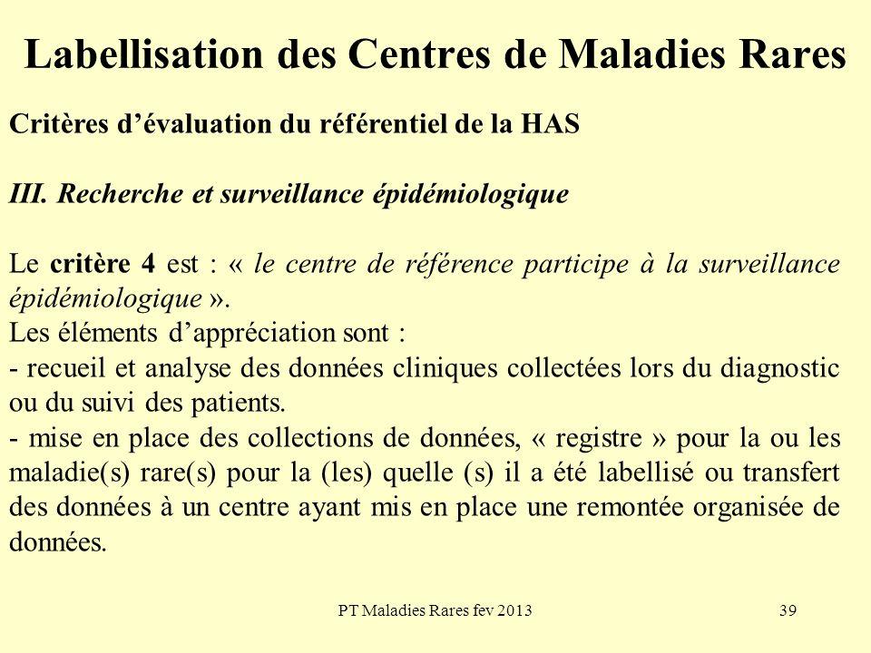 PT Maladies Rares fev 201339 Labellisation des Centres de Maladies Rares Critères dévaluation du référentiel de la HAS III. Recherche et surveillance