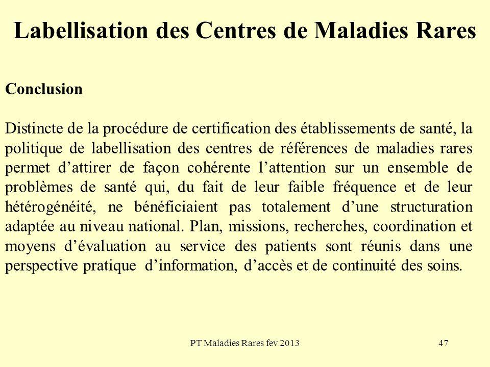 PT Maladies Rares fev 201347 Labellisation des Centres de Maladies Rares Conclusion Distincte de la procédure de certification des établissements de s