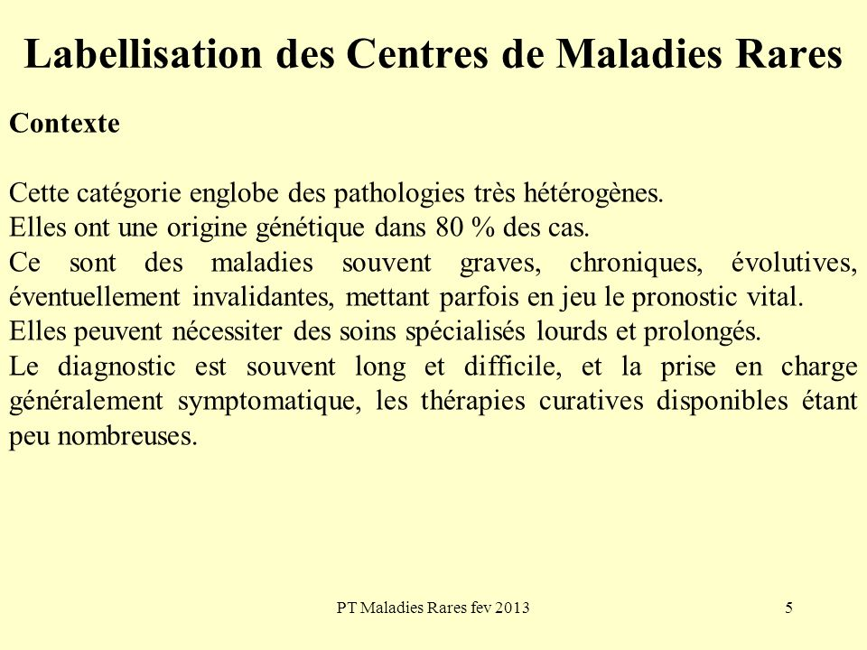 PT Maladies Rares fev 20136 Labellisation des Centres de Maladies Rares Définition La définition des centres de référence labellisés dune maladie rare ou dun groupe de maladies rares est donné dans la circulaire DHOS DGS n°2005-129 du 9 mars 2005.
