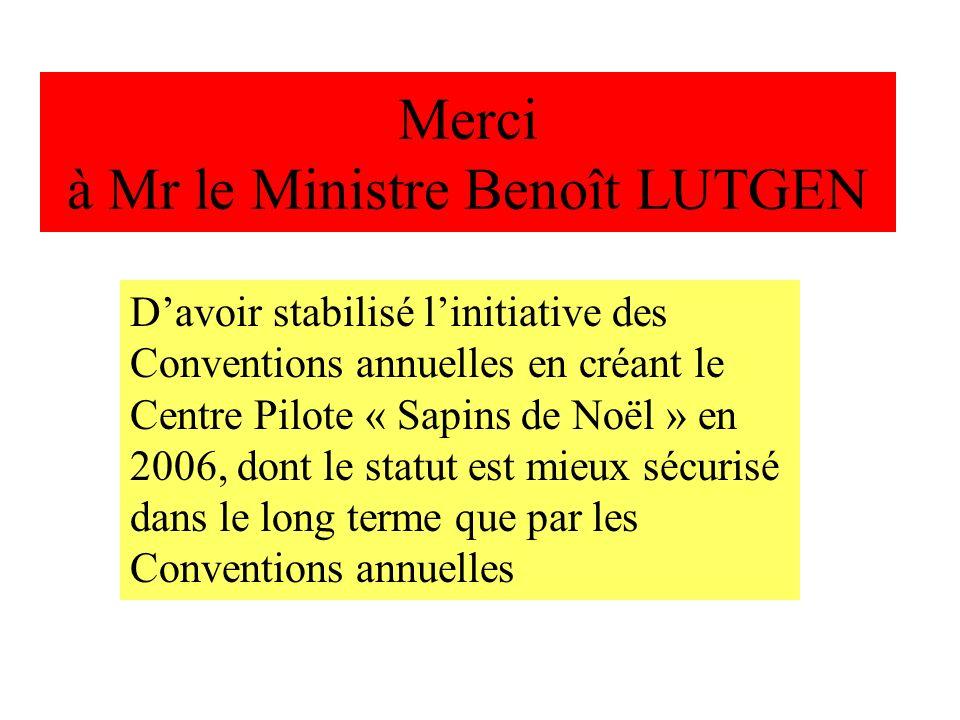 Merci à Mr le Ministre Benoît LUTGEN Davoir stabilisé linitiative des Conventions annuelles en créant le Centre Pilote « Sapins de Noël » en 2006, don