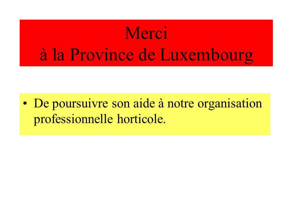 Merci à la Province de Luxembourg De poursuivre son aide à notre organisation professionnelle horticole.
