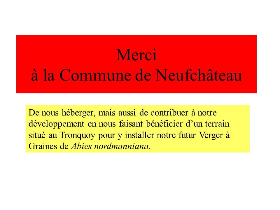 Merci à la Commune de Neufchâteau De nous héberger, mais aussi de contribuer à notre développement en nous faisant bénéficier dun terrain situé au Tro