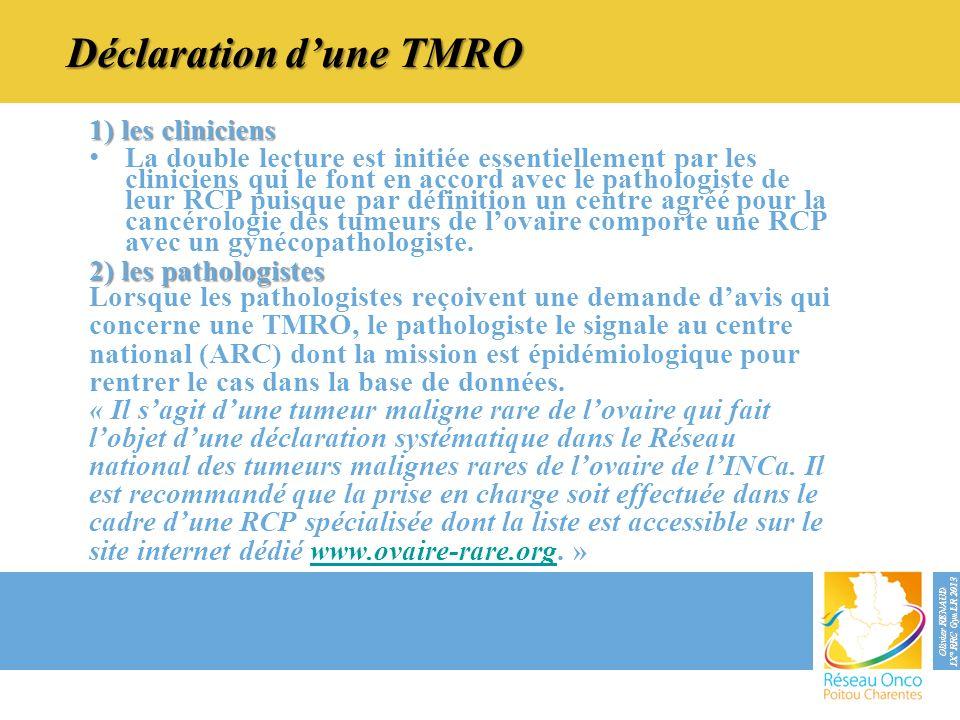 Déclaration dune TMRO Déclaration dune TMRO 1) les cliniciens La double lecture est initiée essentiellement par les cliniciens qui le font en accord a