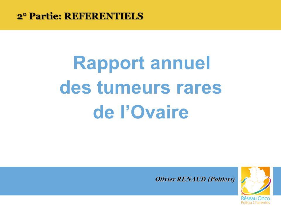 Rapport annuel des tumeurs rares de lOvaire 2° Partie: REFERENTIELS Olivier RENAUD (Poitiers)