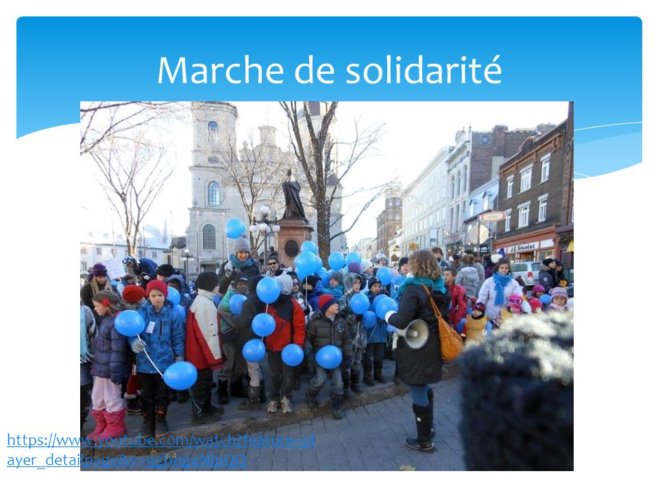 Marche de solidarité https://www.youtube.com/watch?feature=pl ayer_detailpage&v=9ghog4NlpQQ