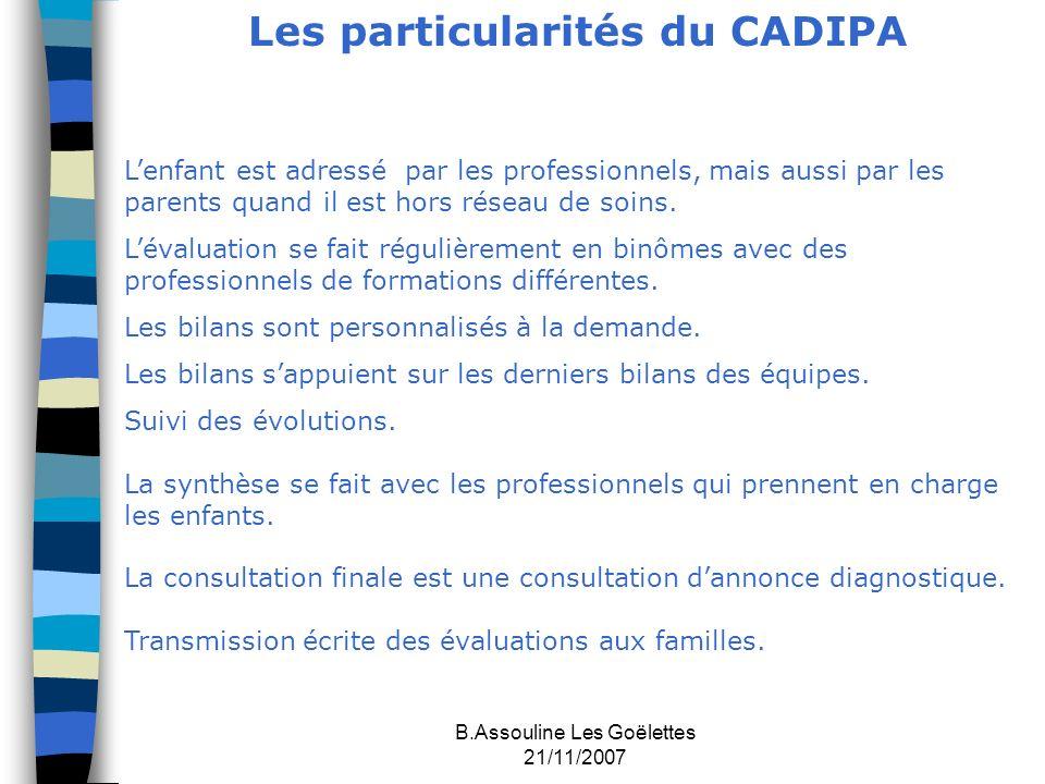 B.Assouline Les Goëlettes 21/11/2007 Les particularités du CADIPA Lenfant est adressé par les professionnels, mais aussi par les parents quand il est