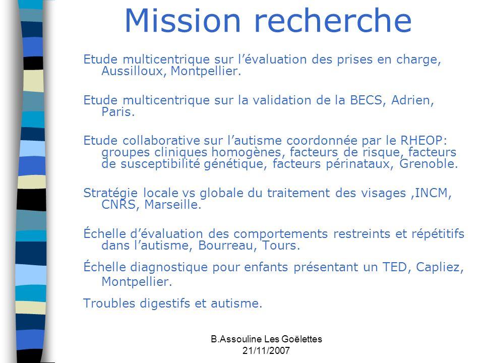 B.Assouline Les Goëlettes 21/11/2007 Mission recherche Etude multicentrique sur lévaluation des prises en charge, Aussilloux, Montpellier. Etude multi
