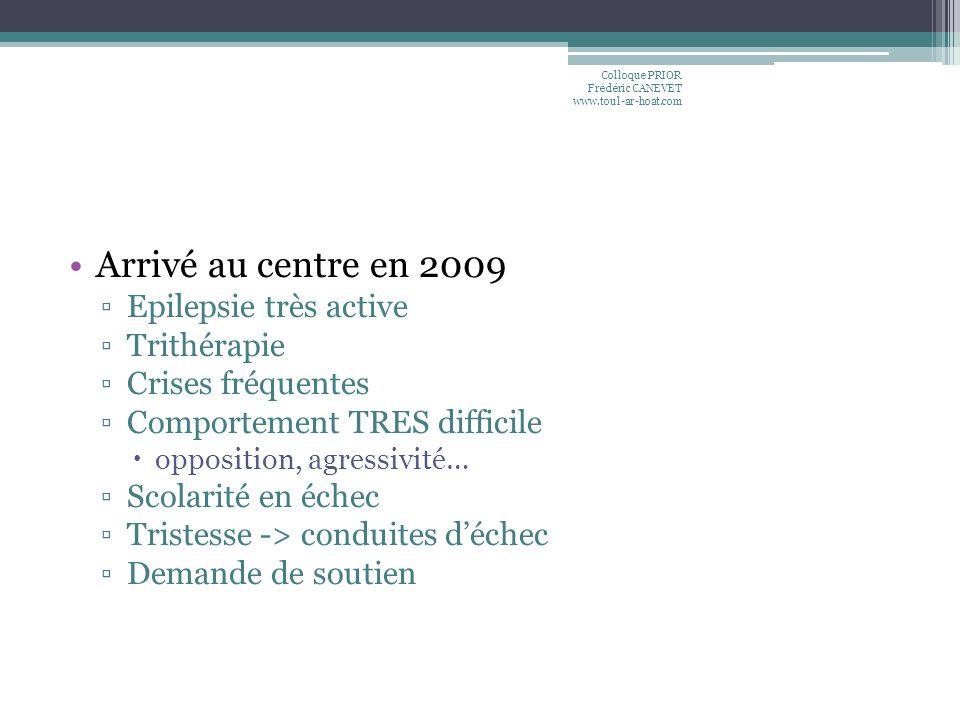 Arrivé au centre en 2009 Epilepsie très active Trithérapie Crises fréquentes Comportement TRES difficile opposition, agressivité… Scolarité en échec T