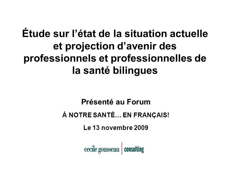 Étude sur létat de la situation actuelle et projection davenir des professionnels et professionnelles de la santé bilingues Présenté au Forum À NOTRE SANTÉ… EN FRANÇAIS.