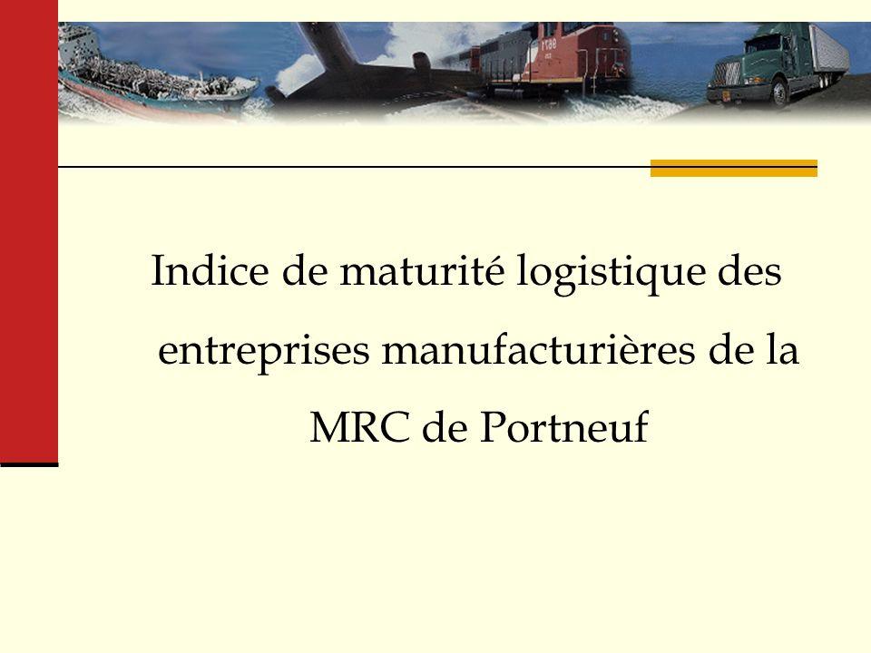 Centre dexpertise en transport et logistique ( CETL ) Indice de maturité logistique des entreprises manufacturières de la MRC de Portneuf
