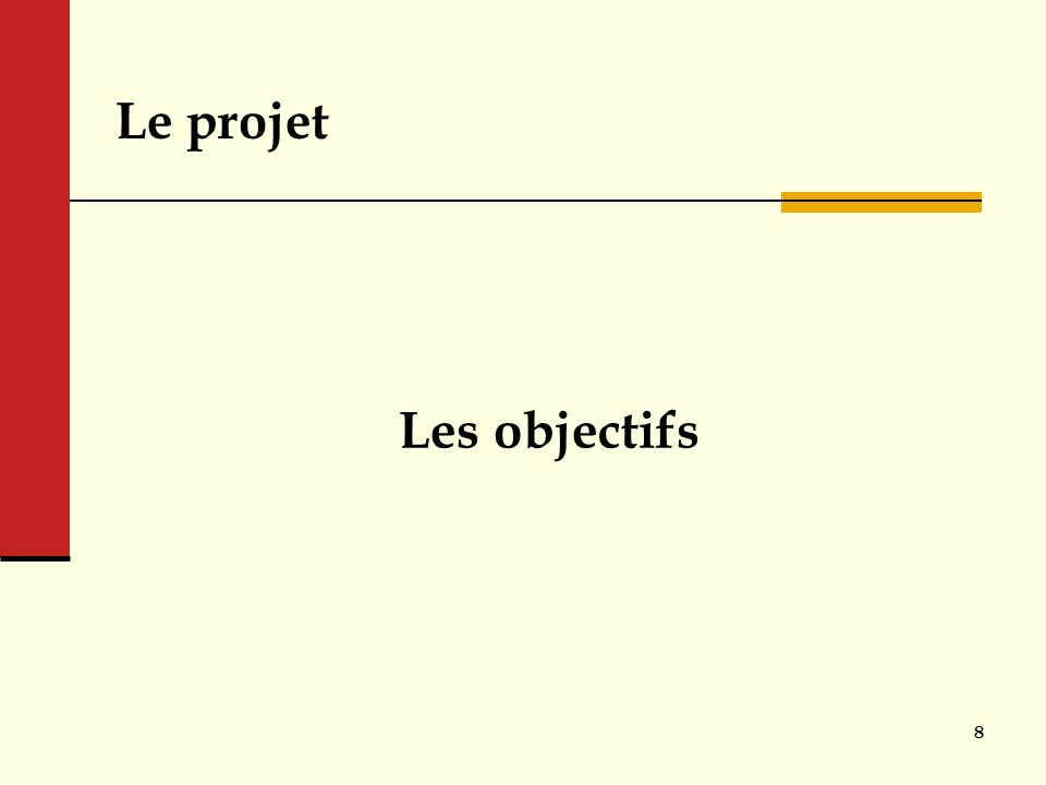 Le projet Les objectifs 8