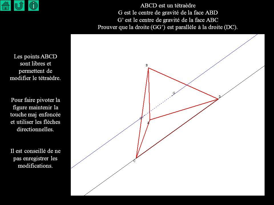 1 ABCD est un tétraèdre G est le centre de gravité de la face ABD G est le centre de gravité de la face ABC Prouver que la droite (GG) est parallèle à