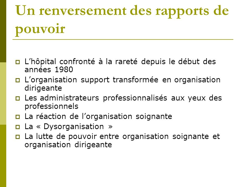 Un renversement des rapports de pouvoir Lhôpital confronté à la rareté depuis le début des années 1980 Lorganisation support transformée en organisati