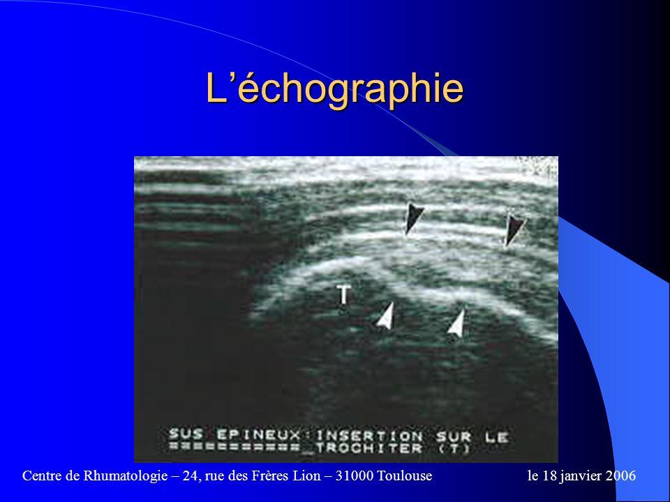 Centre de Rhumatologie – 24, rue des Frères Lion – 31000 Toulousele 18 janvier 2006 Examens complémentaires radiographie – standard (3 rotations et pr