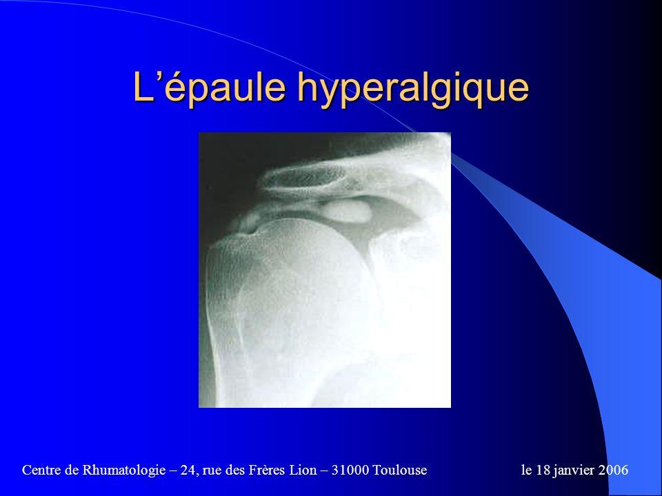 Centre de Rhumatologie – 24, rue des Frères Lion – 31000 Toulousele 18 janvier 2006 CLASSIQUEMENT : lépaule de ladulte = 3 tableaux épaule douloureuse