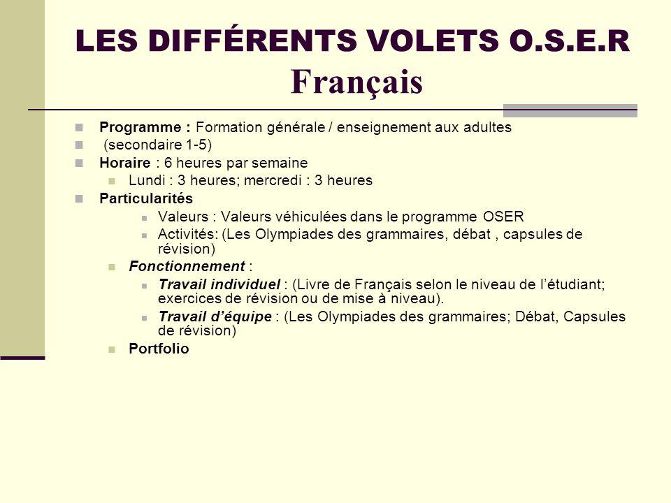 LES DIFFÉRENTS VOLETS O.S.E.R Français Programme : Formation générale / enseignement aux adultes (secondaire 1-5) Horaire : 6 heures par semaine Lundi