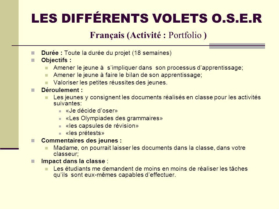 LES DIFFÉRENTS VOLETS O.S.E.R Français (Activité : Portfolio ) Durée : Toute la durée du projet (18 semaines) Objectifs : Amener le jeune à simpliquer