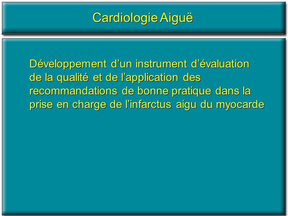 Cardiologie Aiguë Développement dun instrument dévaluation de la qualité et de lapplication des recommandations de bonne pratique dans la prise en cha