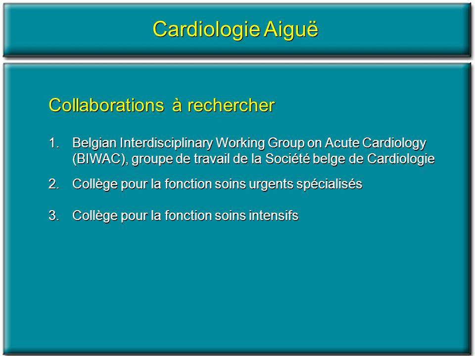 Cardiologie Aiguë Collaborations à rechercher 1.Belgian Interdisciplinary Working Group on Acute Cardiology (BIWAC), groupe de travail de la Société b