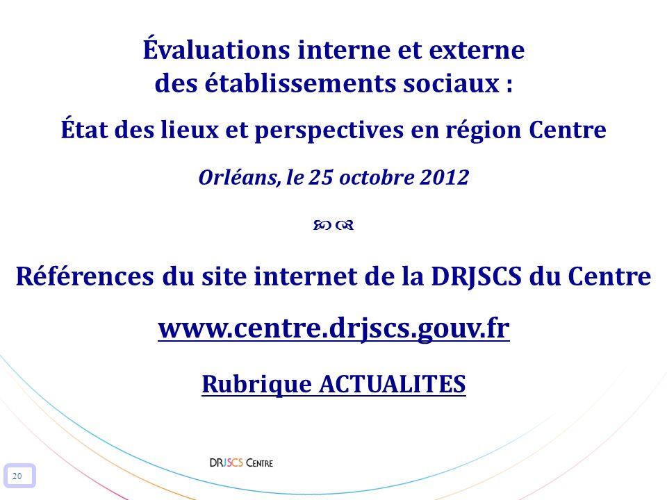20 Évaluations interne et externe des établissements sociaux : État des lieux et perspectives en région Centre Orléans, le 25 octobre 2012 Références